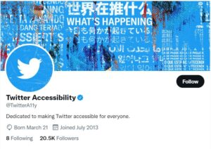 """A screen grab of a Twitter account page called Twitter Accessibility, with the account name @TwitterA11y. There is a blue banner photo with white characters and white text reading """"what's happening"""""""